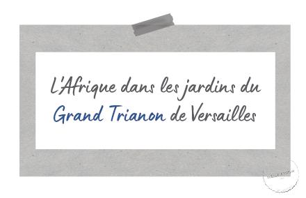 L'Afrique dans les jardins du Grand Trianon de Versailles